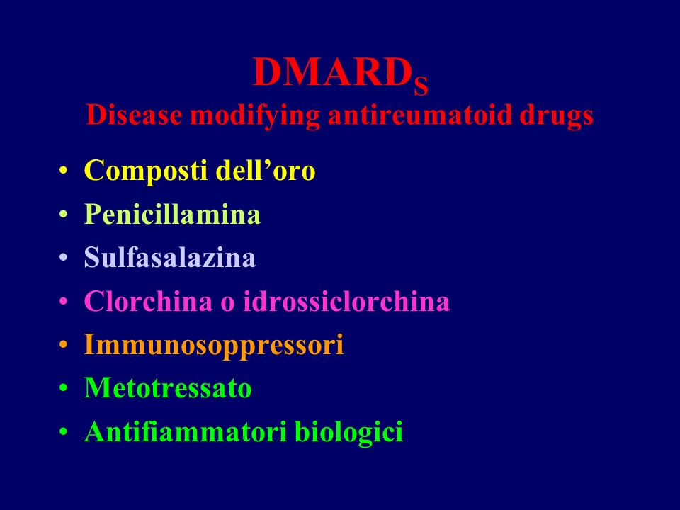 DMARD S Disease modifying antireumatoid drugs Composti delloro Penicillamina Sulfasalazina Clorchina o idrossiclorchina Immunosoppressori Metotressato Antifiammatori biologici