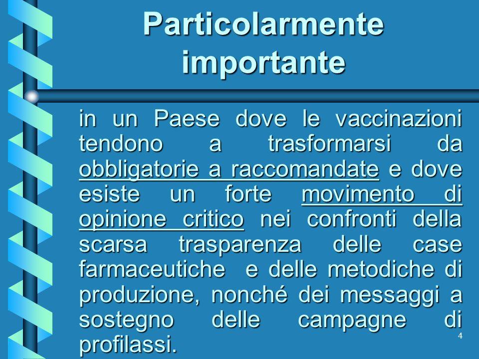 4 Particolarmente importante in un Paese dove le vaccinazioni tendono a trasformarsi da obbligatorie a raccomandate e dove esiste un forte movimento d