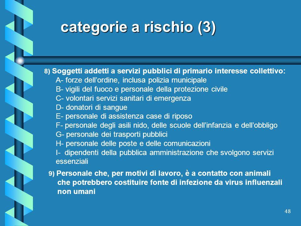 48 categorie a rischio (3) categorie a rischio (3) 8) Soggetti addetti a servizi pubblici di primario interesse collettivo: A- forze dellordine, inclu