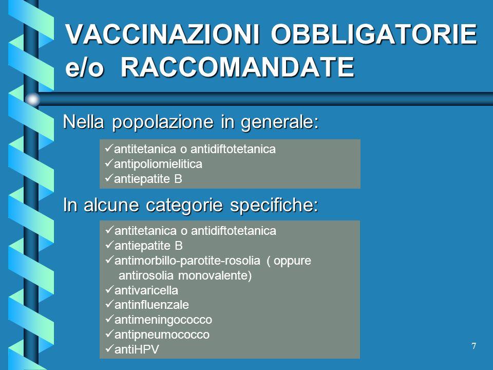 7 VACCINAZIONI OBBLIGATORIE e/o RACCOMANDATE Nella popolazione in generale: In alcune categorie specifiche: antitetanica o antidiftotetanica antipolio