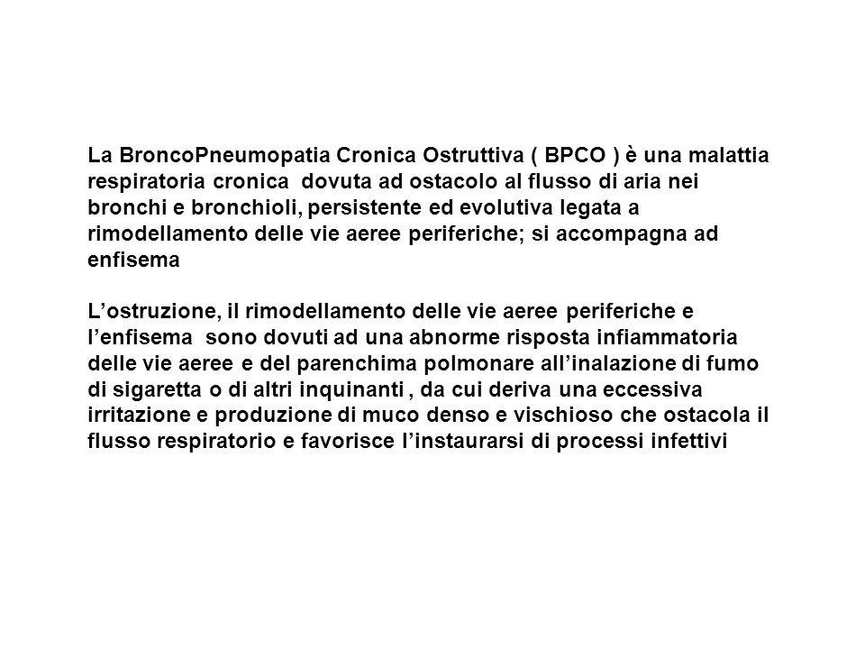 La BroncoPneumopatia Cronica Ostruttiva ( BPCO ) è una malattia respiratoria cronica dovuta ad ostacolo al flusso di aria nei bronchi e bronchioli, pe