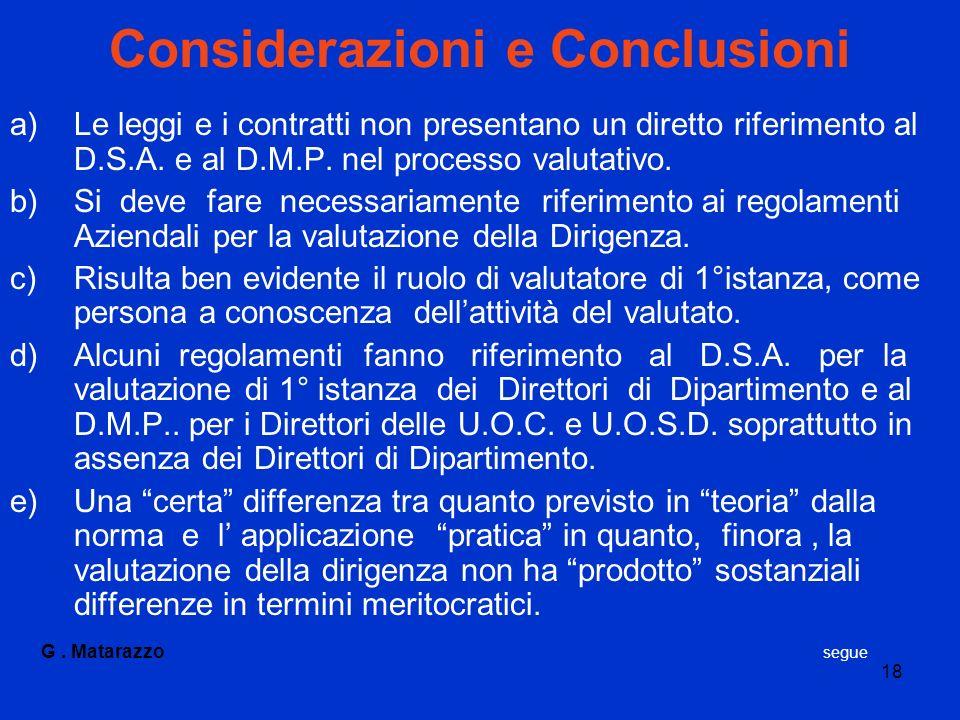 18 Considerazioni e Conclusioni a)Le leggi e i contratti non presentano un diretto riferimento al D.S.A. e al D.M.P. nel processo valutativo. b)Si dev