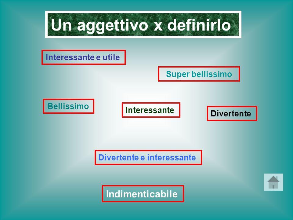 Un aggettivo x definirlo Interessante Super bellissimo Interessante e utile Divertente e interessante Divertente Bellissimo Indimenticabile