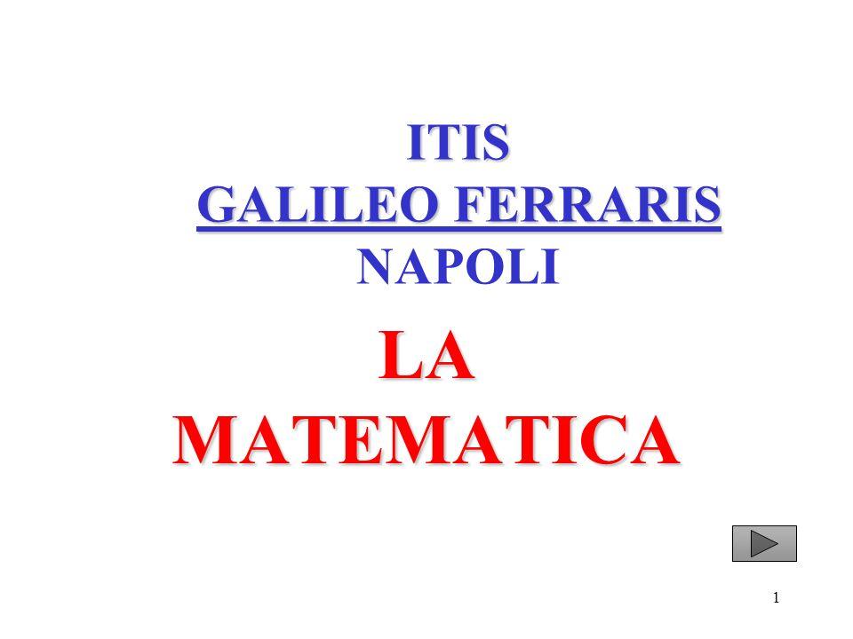 1 ITIS GALILEO FERRARIS ITIS GALILEO FERRARIS NAPOLI LA MATEMATICA