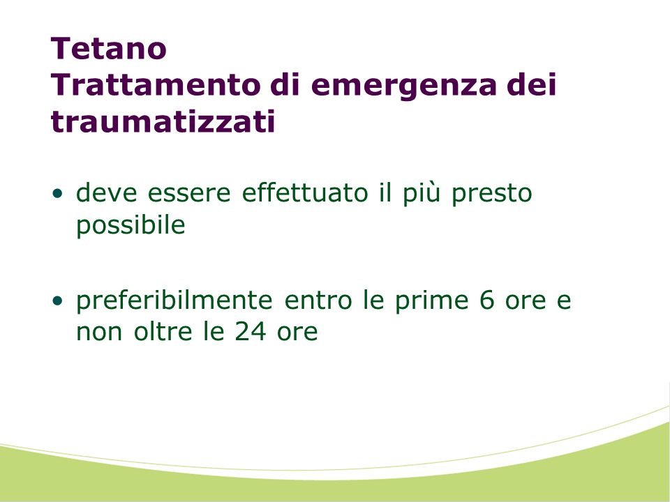 Tetano Trattamento di emergenza dei traumatizzati deve essere effettuato il più presto possibile preferibilmente entro le prime 6 ore e non oltre le 24 ore