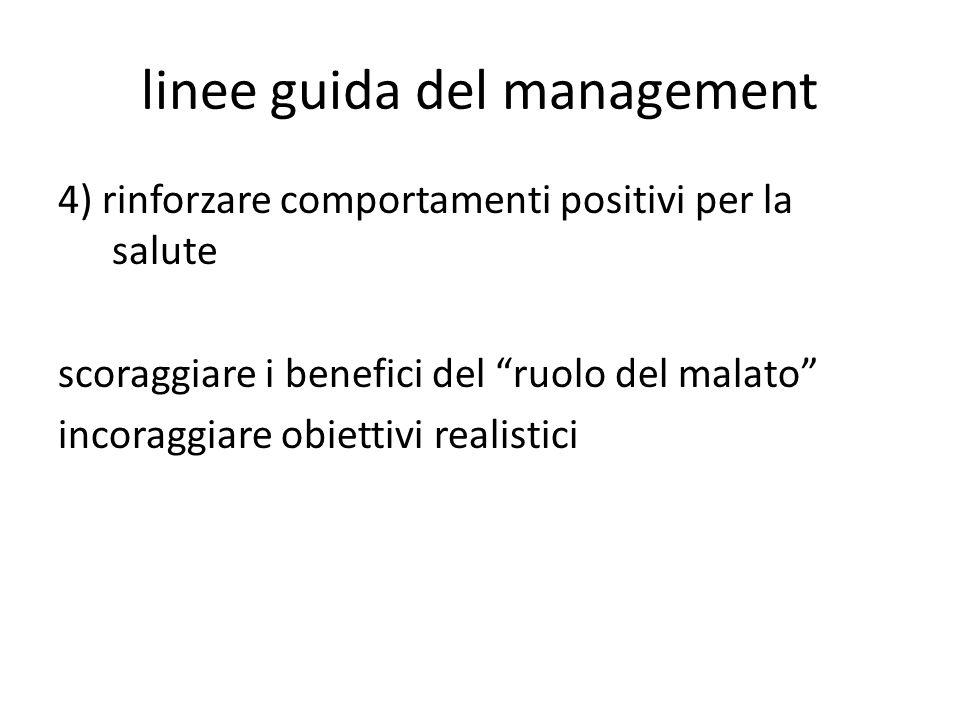 linee guida del management 4) rinforzare comportamenti positivi per la salute scoraggiare i benefici del ruolo del malato incoraggiare obiettivi reali