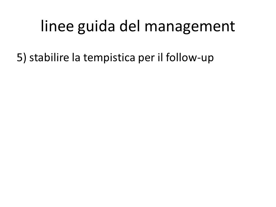 linee guida del management 5) stabilire la tempistica per il follow-up