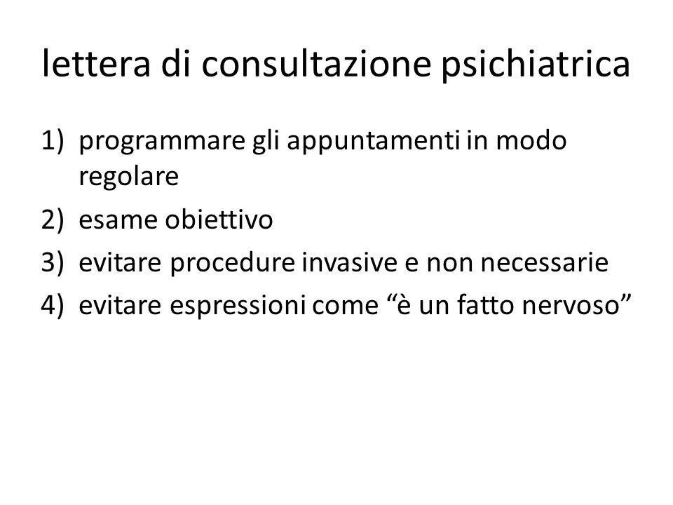 lettera di consultazione psichiatrica 1)programmare gli appuntamenti in modo regolare 2)esame obiettivo 3)evitare procedure invasive e non necessarie