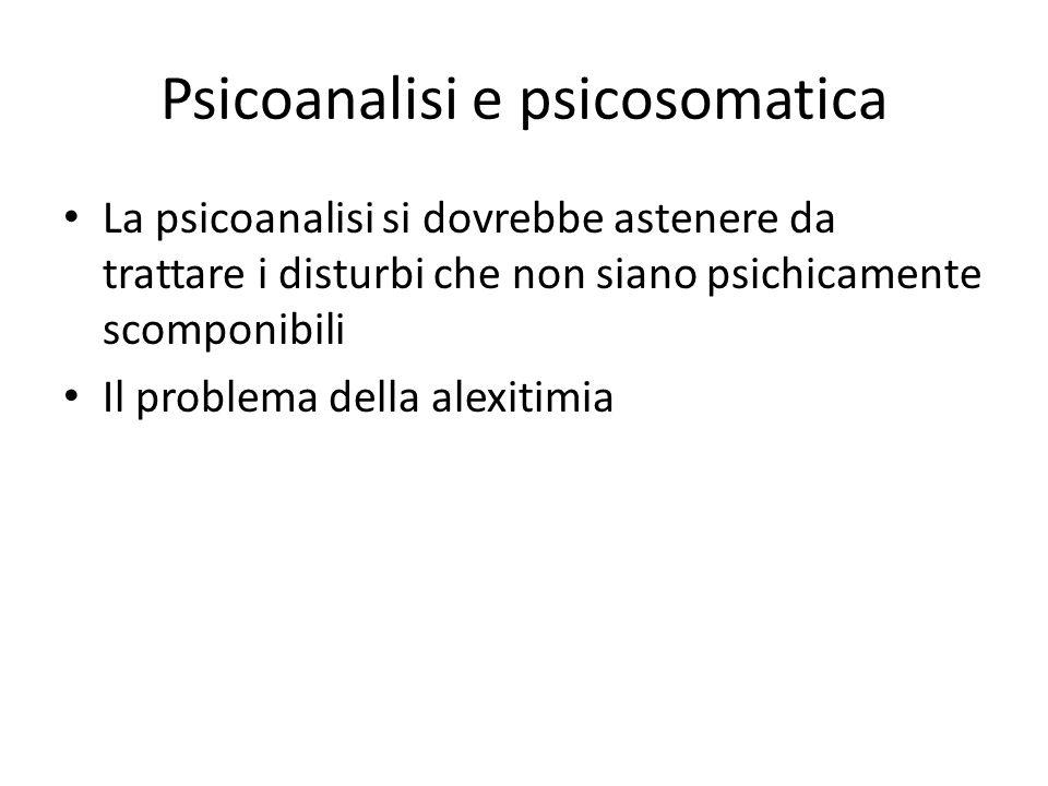 Psicoanalisi e psicosomatica La psicoanalisi si dovrebbe astenere da trattare i disturbi che non siano psichicamente scomponibili Il problema della al
