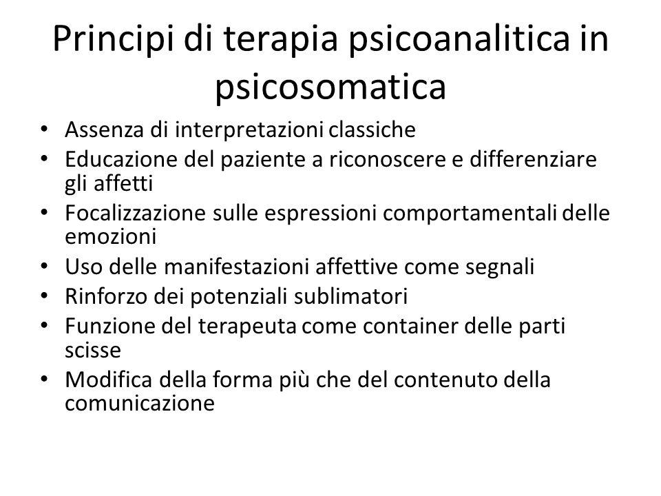 Principi di terapia psicoanalitica in psicosomatica Assenza di interpretazioni classiche Educazione del paziente a riconoscere e differenziare gli aff