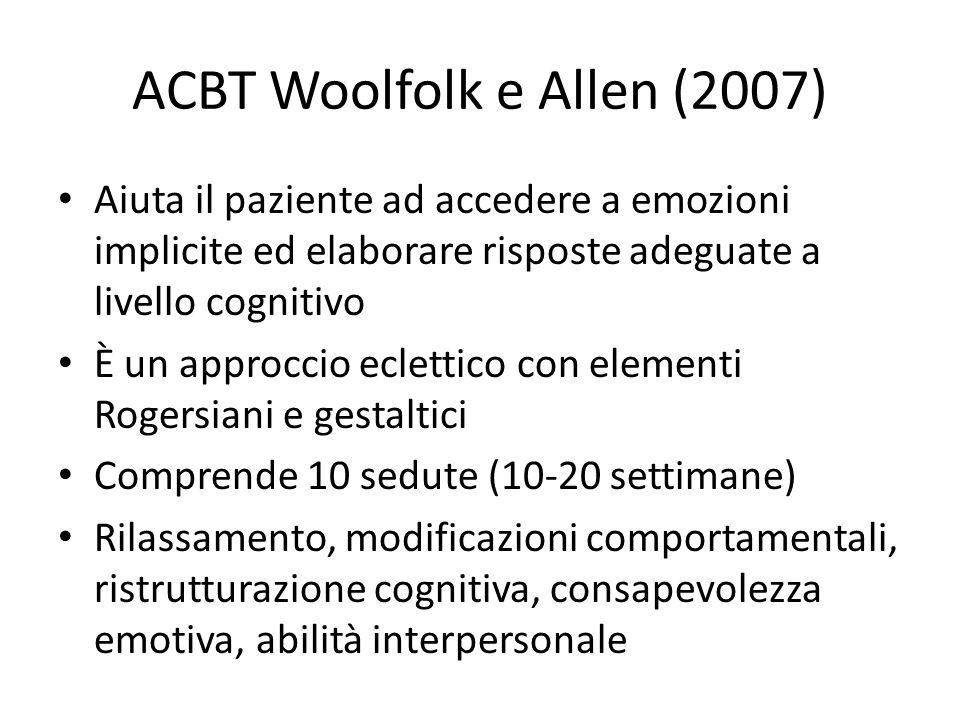 ACBT Woolfolk e Allen (2007) Aiuta il paziente ad accedere a emozioni implicite ed elaborare risposte adeguate a livello cognitivo È un approccio ecle