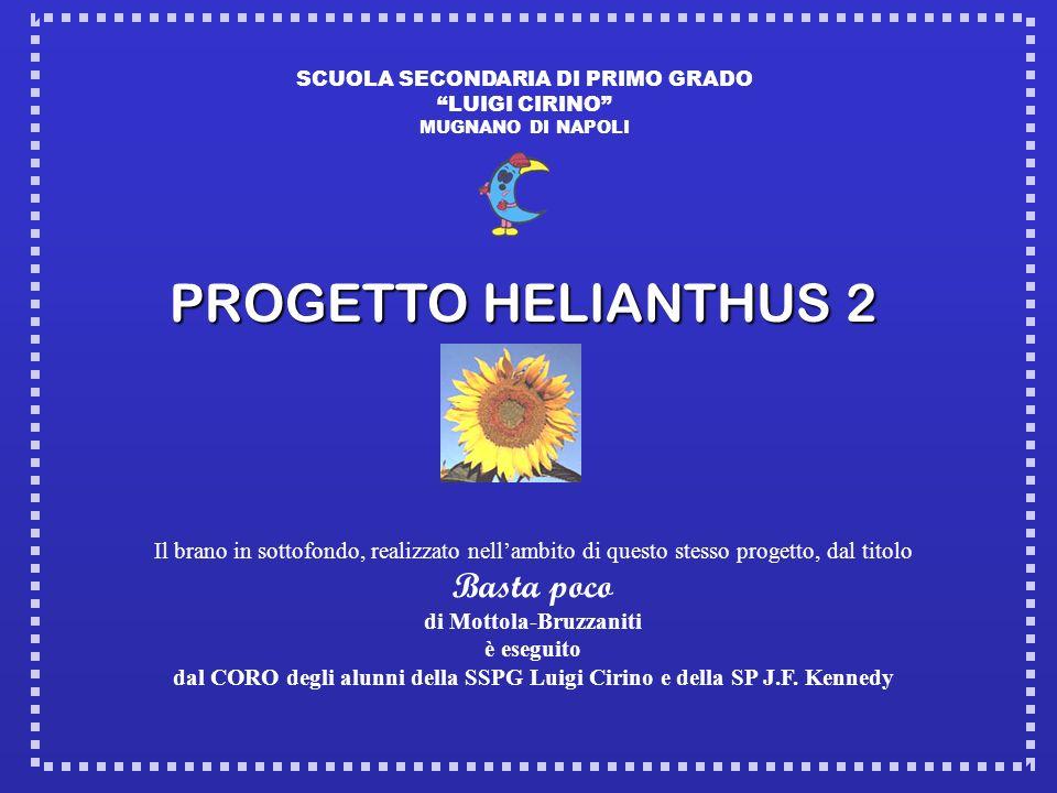 SCUOLA SECONDARIA DI PRIMO GRADO LUIGI CIRINO MUGNANO DI NAPOLI PROGETTO HELIANTHUS 2 Il brano in sottofondo, realizzato nellambito di questo stesso p