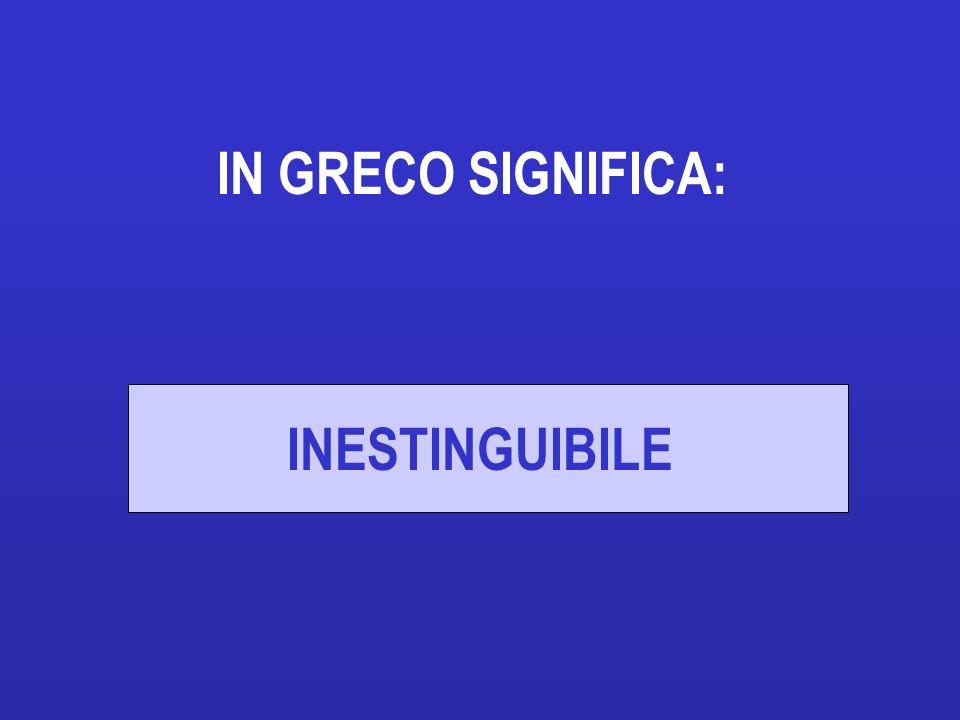 IN GRECO SIGNIFICA: INESTINGUIBILE