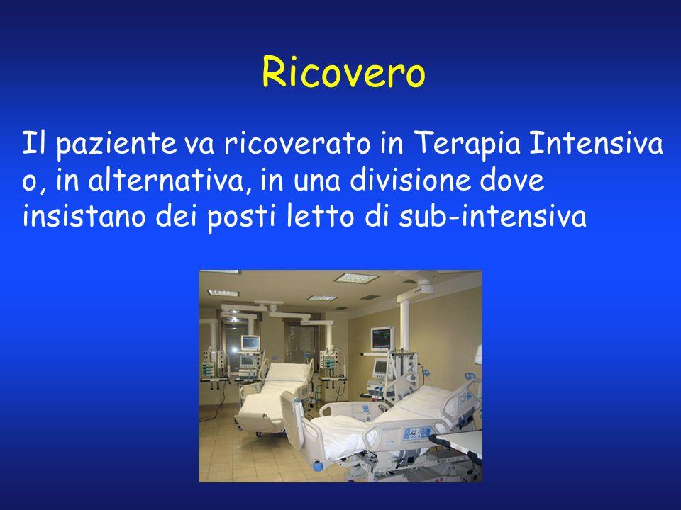Ricovero Il paziente va ricoverato in Terapia Intensiva o, in alternativa, in una divisione dove insistano dei posti letto di sub-intensiva