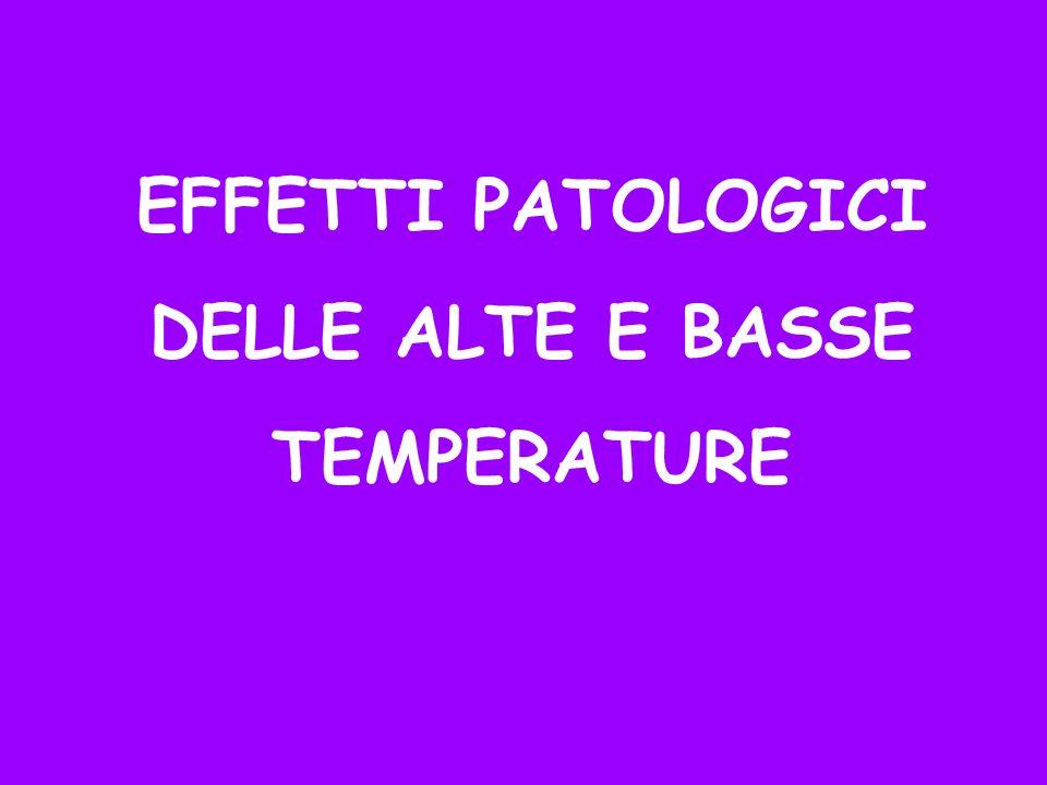 EFFETTI PATOLOGICI DELLE ALTE E BASSE TEMPERATURE