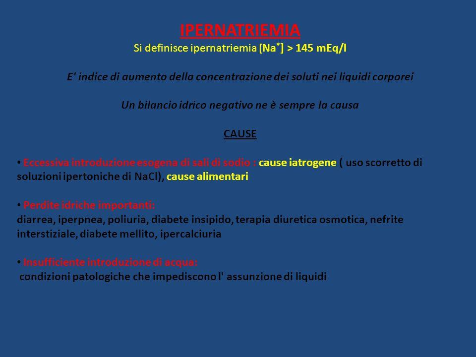 IPERNATRIEMIA Si definisce ipernatriemia [Na * ] > 145 mEq/l E' indice di aumento della concentrazione dei soluti nei liquidi corporei Un bilancio idr