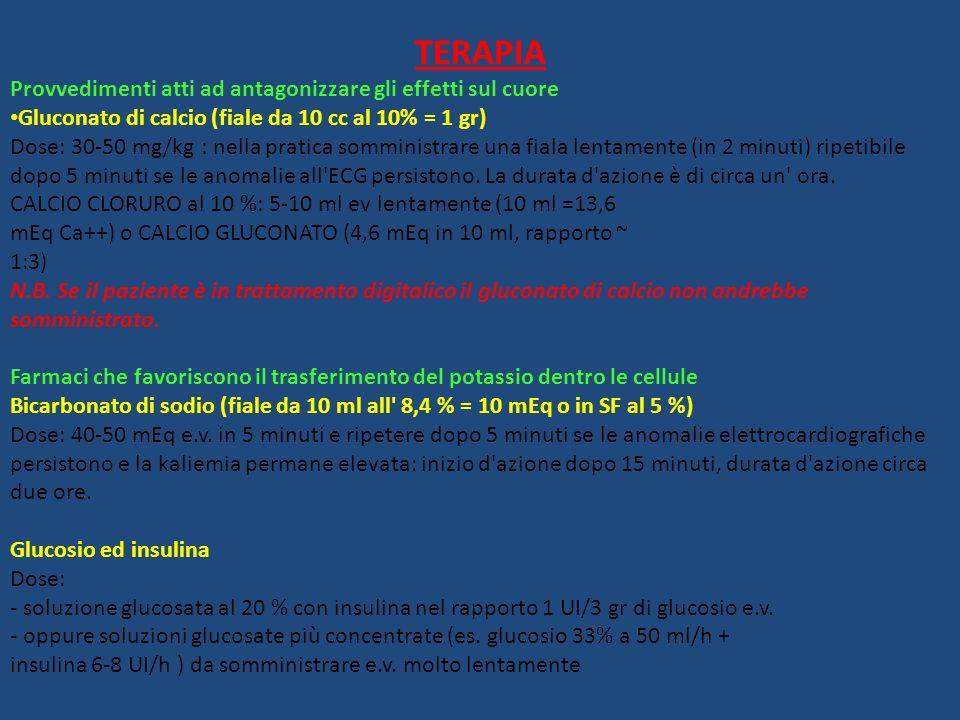 TERAPIA Provvedimenti atti ad antagonizzare gli effetti sul cuore Gluconato di calcio (fiale da 10 cc al 10% = 1 gr) Dose: 30-50 mg/kg : nella pratica
