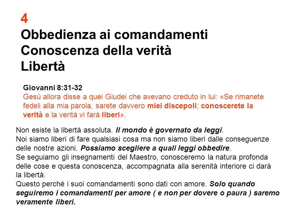 4 Obbedienza ai comandamenti Conoscenza della verità Libertà Giovanni 8:31-32 Gesù allora disse a quei Giudei che avevano creduto in lui: «Se rimanete