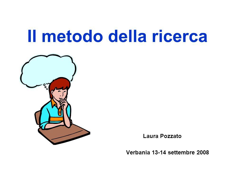 Il metodo della ricerca Laura Pozzato Verbania 13-14 settembre 2008