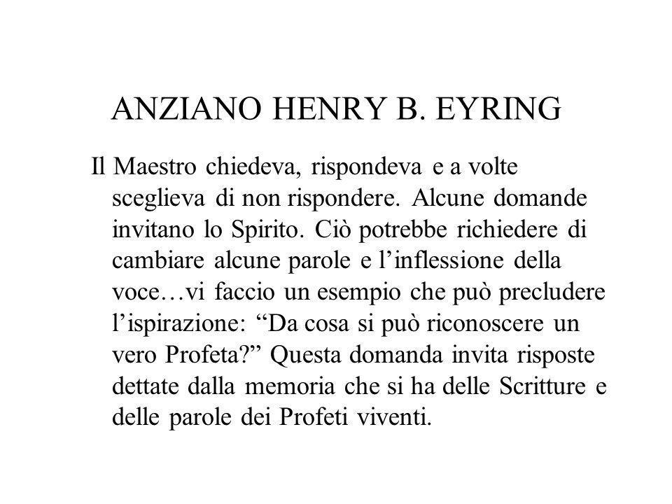 ANZIANO HENRY B. EYRING Il Maestro chiedeva, rispondeva e a volte sceglieva di non rispondere.