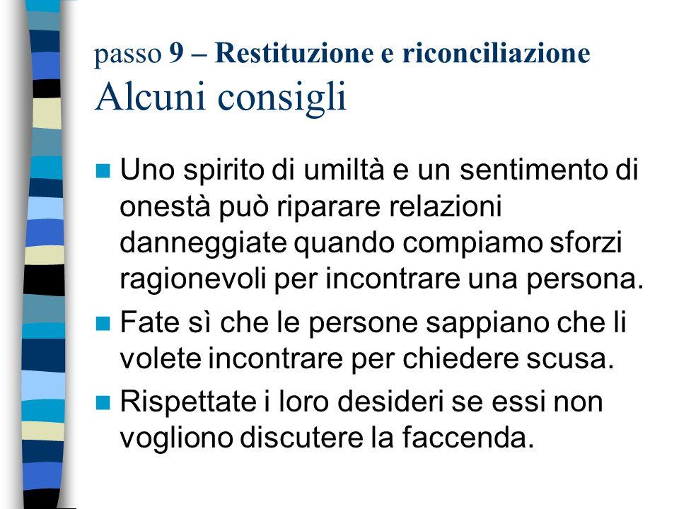 passo 9 – Restituzione e riconciliazione Alcuni consigli Uno spirito di umiltà e un sentimento di onestà può riparare relazioni danneggiate quando com