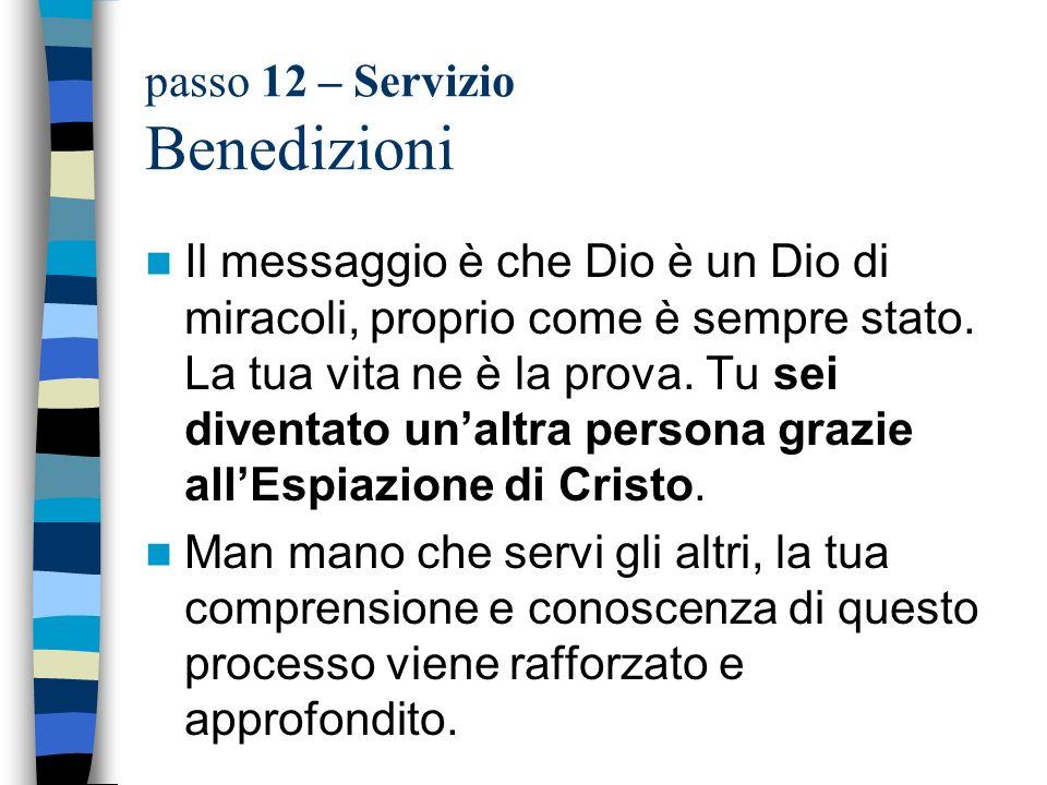 passo 12 – Servizio Benedizioni Il messaggio è che Dio è un Dio di miracoli, proprio come è sempre stato. La tua vita ne è la prova. Tu sei diventato