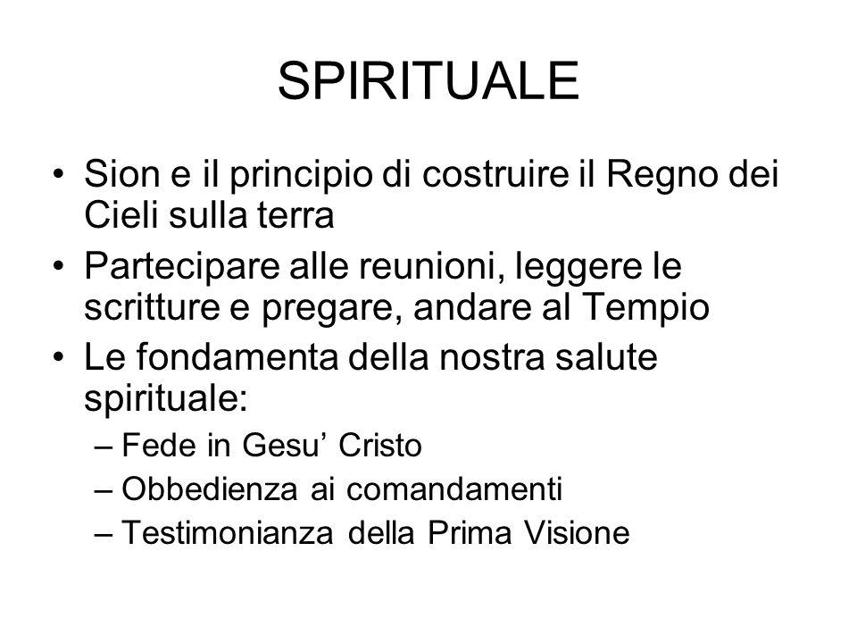 SPIRITUALE Sion e il principio di costruire il Regno dei Cieli sulla terra Partecipare alle reunioni, leggere le scritture e pregare, andare al Tempio
