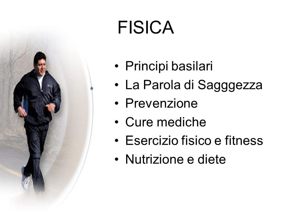 FISICA Principi basilari La Parola di Sagggezza Prevenzione Cure mediche Esercizio fisico e fitness Nutrizione e diete