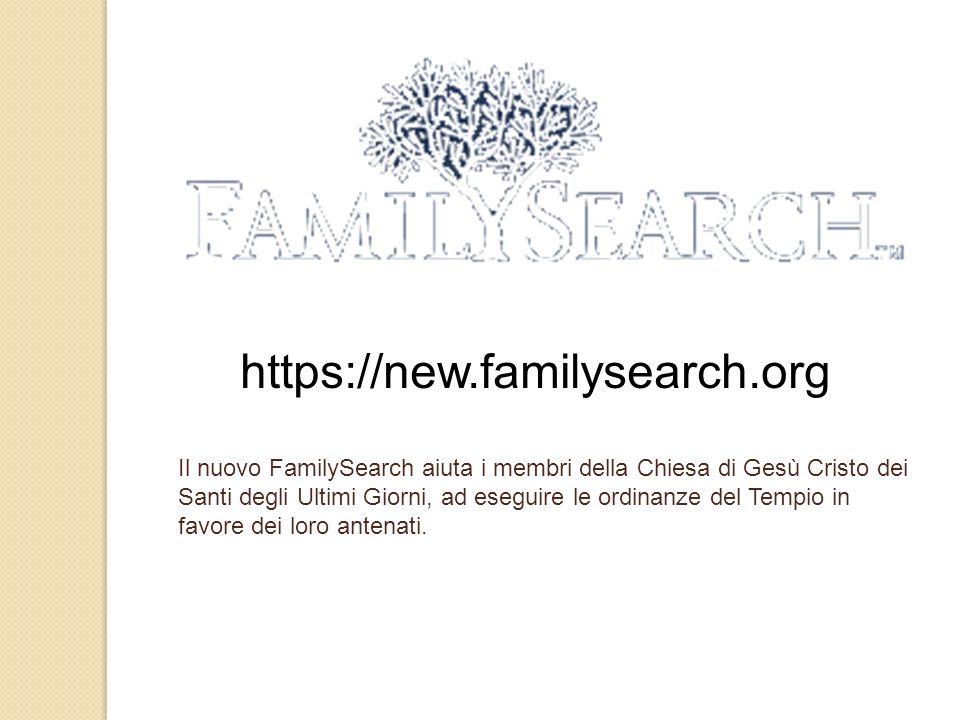 https://new.familysearch.org Il nuovo FamilySearch aiuta i membri della Chiesa di Gesù Cristo dei Santi degli Ultimi Giorni, ad eseguire le ordinanze