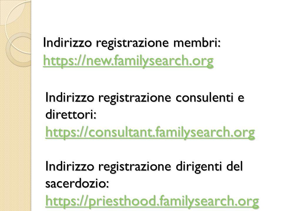 Indirizzo registrazione membri: https://new.familysearch.org https://new.familysearch.org Indirizzo registrazione consulenti e direttori: https://cons