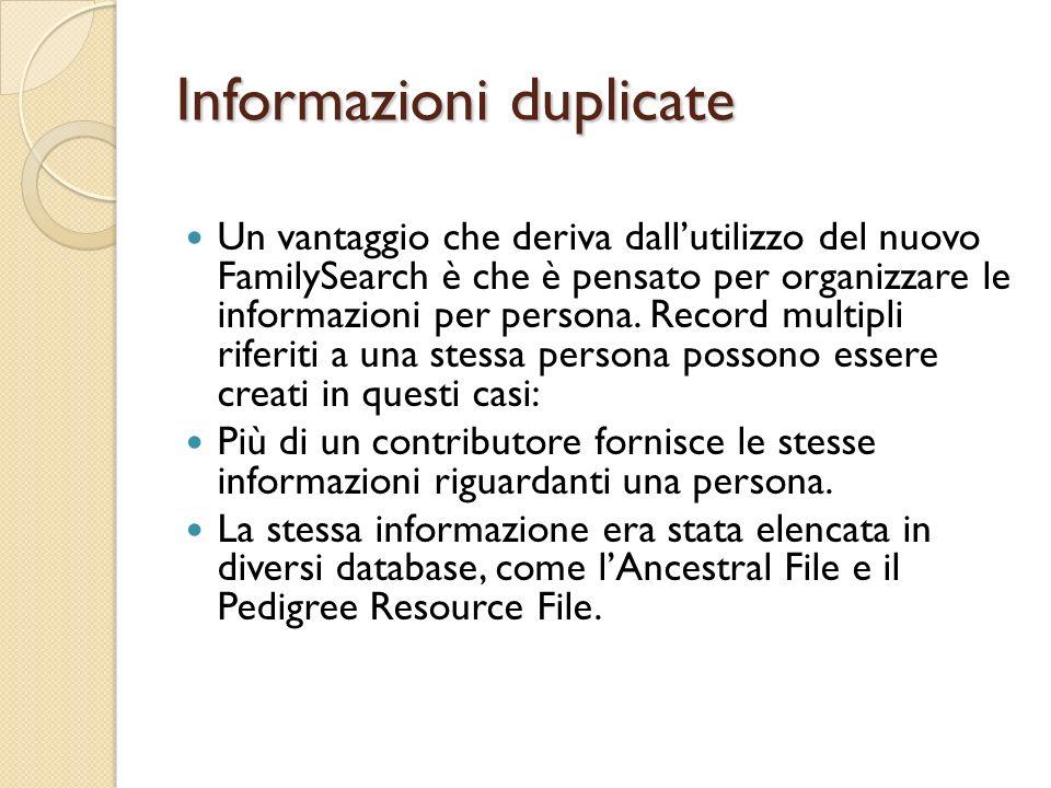 Informazioni duplicate Un vantaggio che deriva dallutilizzo del nuovo FamilySearch è che è pensato per organizzare le informazioni per persona. Record