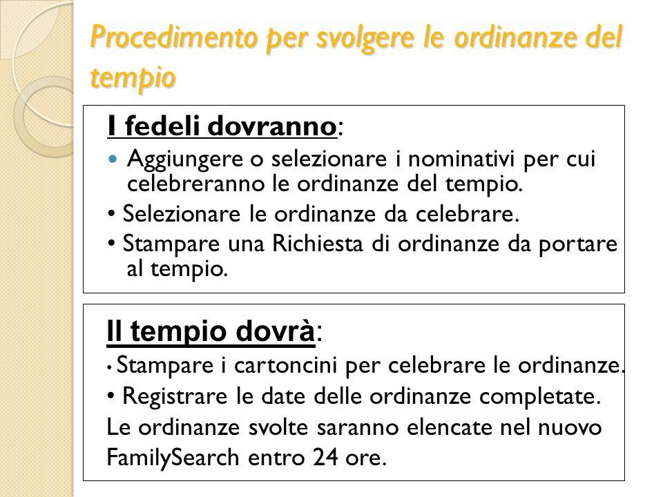 Procedimento per svolgere le ordinanze del tempio I fedeli dovranno: Aggiungere o selezionare i nominativi per cui celebreranno le ordinanze del tempi