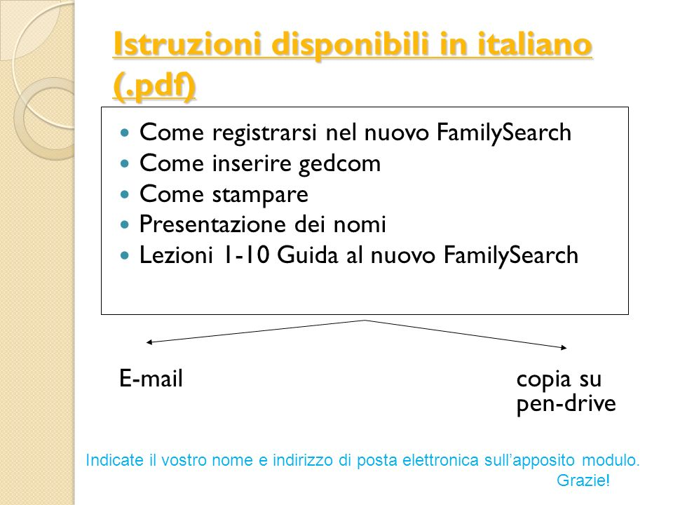 Istruzioni disponibili in italiano (.pdf) Come registrarsi nel nuovo FamilySearch Come inserire gedcom Come stampare Presentazione dei nomi Lezioni 1-