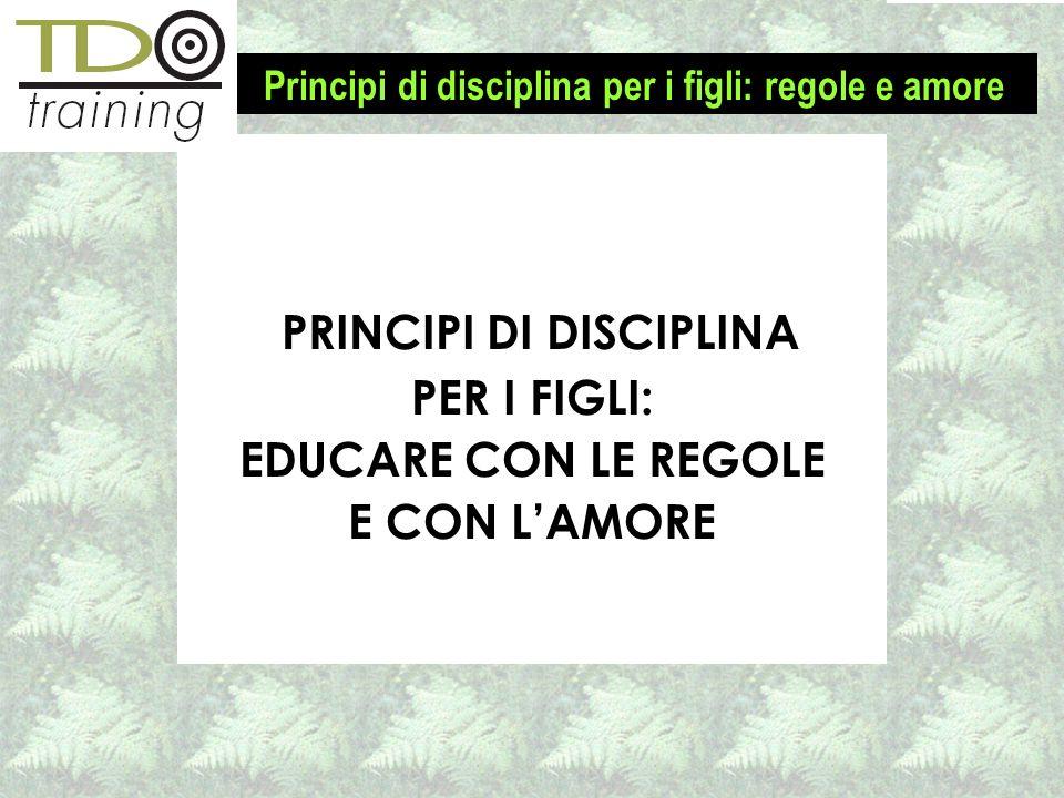 Principi di disciplina per i figli: regole e amore PRINCIPI DI DISCIPLINA PER I FIGLI: EDUCARE CON LE REGOLE E CON LAMORE