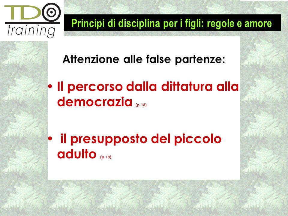 Il percorso dalla dittatura alla democrazia (p.15) il presupposto del piccolo adulto (p.13) Attenzione alle false partenze: Principi di disciplina per