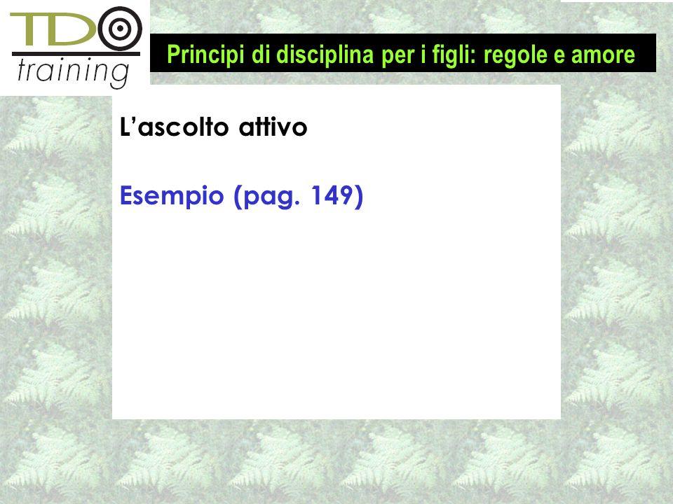 Lascolto attivo Esempio (pag. 149) Principi di disciplina per i figli: regole e amore