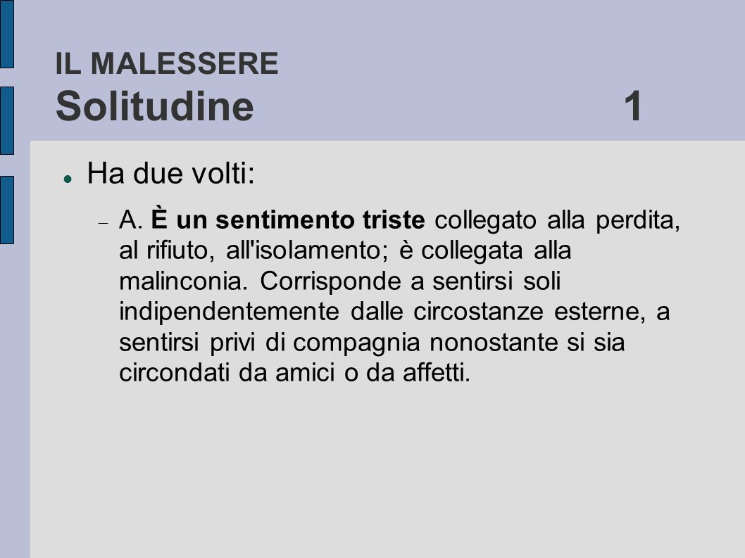 IL MALESSERE Solitudine 1 Ha due volti: A.