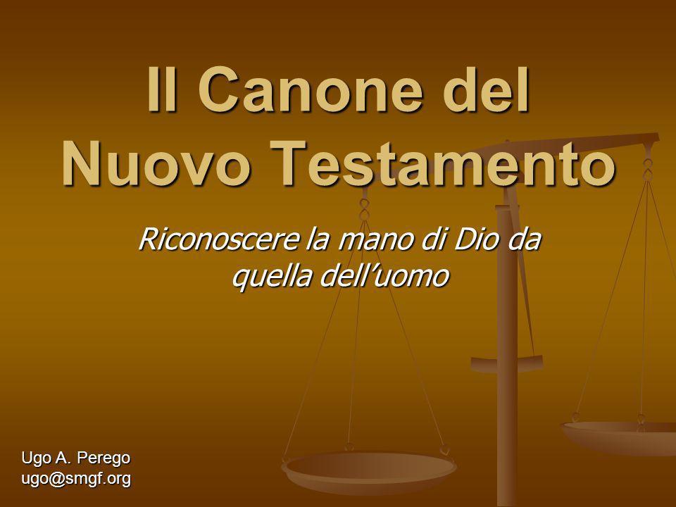 Il Canone del Nuovo Testamento Riconoscere la mano di Dio da quella delluomo Ugo A. Perego ugo@smgf.org