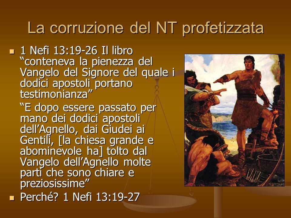 La corruzione del NT profetizzata 1 Nefi 13:19-26 Il libro conteneva la pienezza del Vangelo del Signore del quale i dodici apostoli portano testimoni