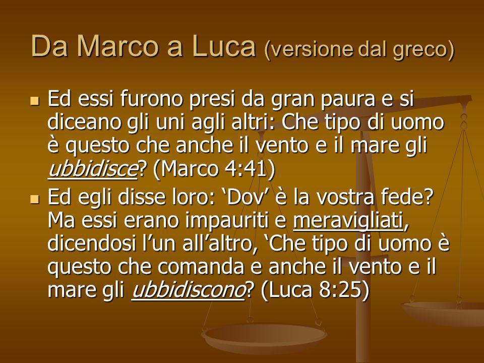 Da Marco a Luca (versione dal greco) Ed essi furono presi da gran paura e si diceano gli uni agli altri: Che tipo di uomo è questo che anche il vento