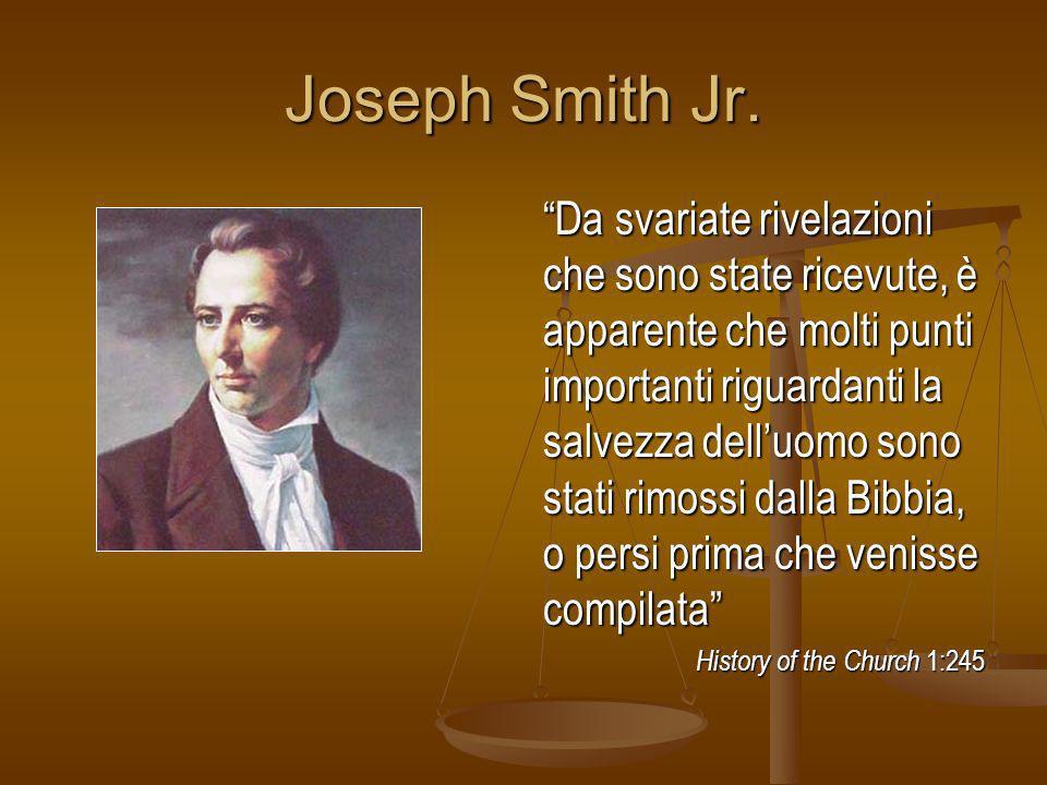 Joseph Smith Jr. Da svariate rivelazioni che sono state ricevute, è apparente che molti punti importanti riguardanti la salvezza delluomo sono stati r