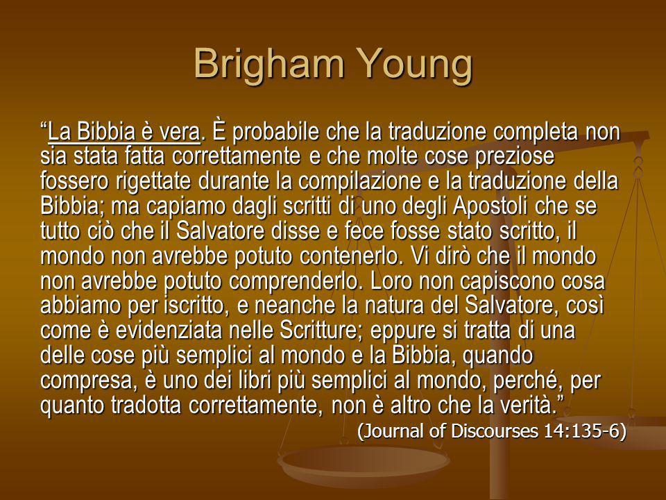 Brigham Young La Bibbia è vera. È probabile che la traduzione completa non sia stata fatta correttamente e che molte cose preziose fossero rigettate d