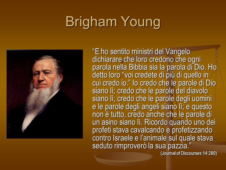 Brigham Young E ho sentito ministri del Vangelo dichiarare che loro credono che ogni parola nella Bibbia sia la parola di Dio. Ho detto loro voi crede