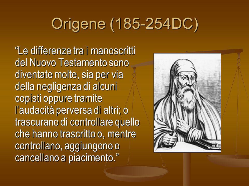 Origene (185-254DC) Le differenze tra i manoscritti del Nuovo Testamento sono diventate molte, sia per via della negligenza di alcuni copisti oppure t