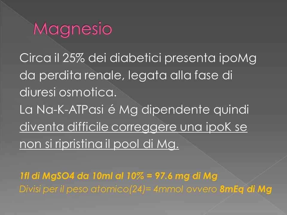 Circa il 25% dei diabetici presenta ipoMg da perdita renale, legata alla fase di diuresi osmotica. La Na-K-ATPasi é Mg dipendente quindi diventa diffi