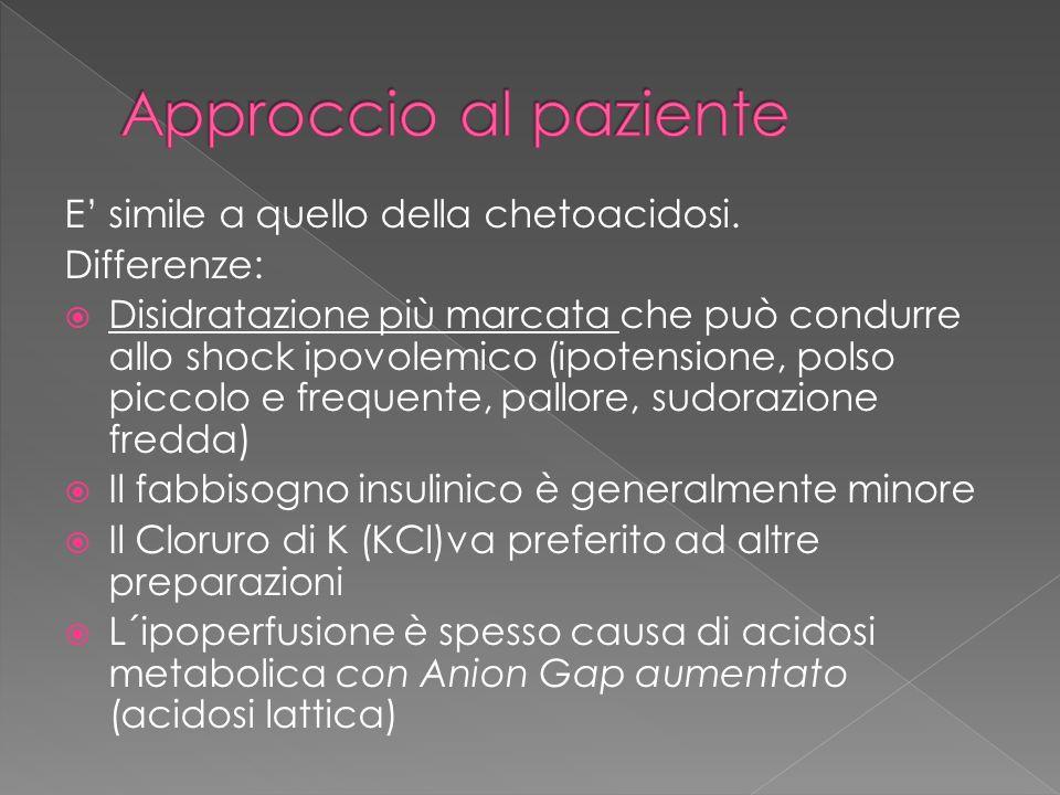 E simile a quello della chetoacidosi. Differenze: Disidratazione più marcata che può condurre allo shock ipovolemico (ipotensione, polso piccolo e fre