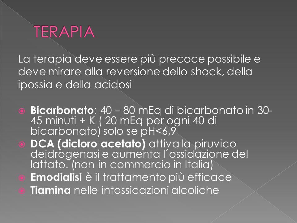 La terapia deve essere più precoce possibile e deve mirare alla reversione dello shock, della ipossia e della acidosi Bicarbonato : 40 – 80 mEq di bic