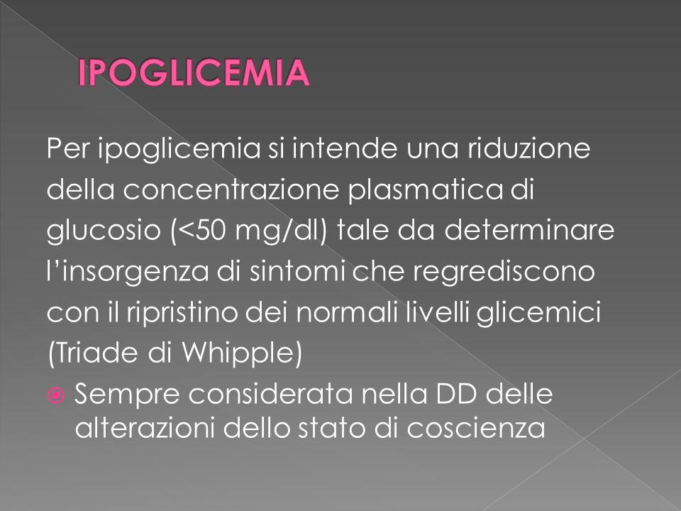 Per ipoglicemia si intende una riduzione della concentrazione plasmatica di glucosio (<50 mg/dl) tale da determinare linsorgenza di sintomi che regred