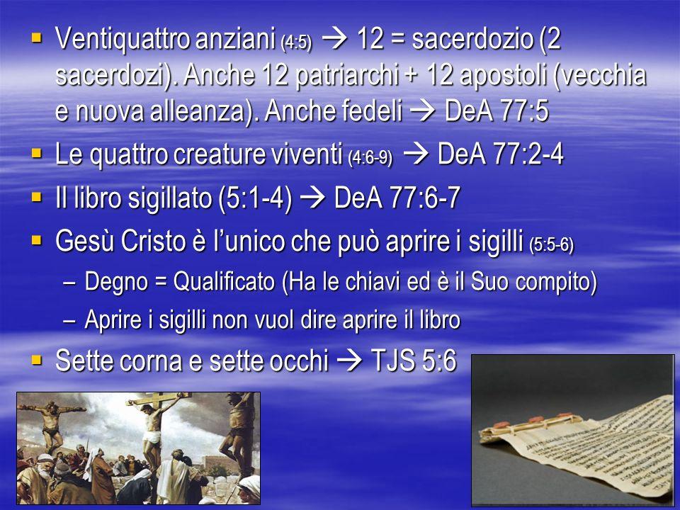 Ventiquattro anziani (4:5) 12 = sacerdozio (2 sacerdozi). Anche 12 patriarchi + 12 apostoli (vecchia e nuova alleanza). Anche fedeli DeA 77:5 Ventiqua