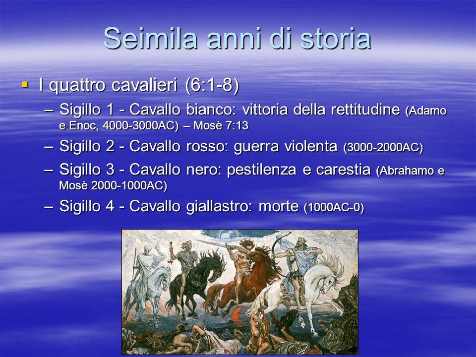 Seimila anni di storia I quattro cavalieri (6:1-8) I quattro cavalieri (6:1-8) –Sigillo 1 - Cavallo bianco: vittoria della rettitudine (Adamo e Enoc,